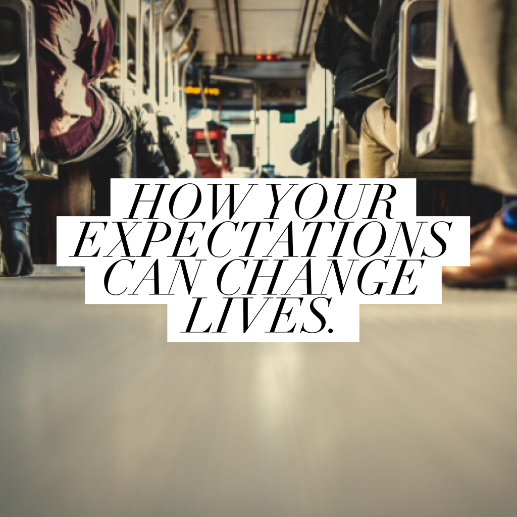 How Your Expectations Can Change Lives.