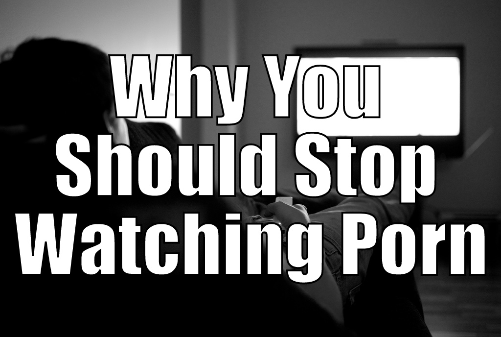 Why You Should Stop Watching Porn