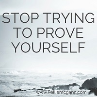 Stop trying to prove yourself-small