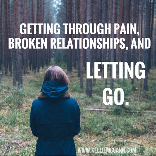 Getting Through Pain, Broken Relationships, and Letting Go.