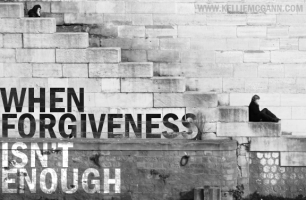 When Forgiveness Isn't Enough